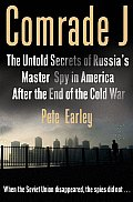 Comrade J The Untold Secrets of Russias Master Spy in America After the End of the Cold War