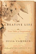 Creative Life True Tales of Inspiration