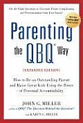 Parenting the Qbq Way How to Be an Outstanding Parent & Raise Great Kids Using the Power of Personal Accountability