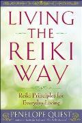 Living the Reiki Way Reiki Principles for Everyday Living