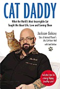Cat Daddy What the Worlds Most Incorrigible Cat Taught Me About Life Love & Coming Clean