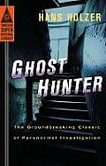 Ghost Hunter The Groundbreaking Classic of Paranormal Investigation