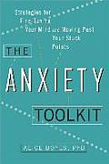 Anxiety Toolkit Strategies for Fine Tuning Your Mind & Moving Past Your Stuck Points