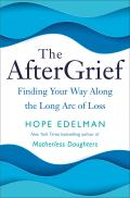 AfterGrief Finding Your Way Along the Long Arc of Loss