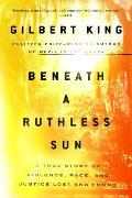 Beneath a Ruthless Sun A True Story of Violence Race & Justice Lost & Found