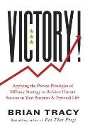 Victory Applying the Proven Principles of Military Strategy to Achieve Greater Success in Your Business & Personal Life