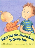 What The No Good Baby Is Good For