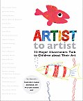 Artist to Artist 23 Major Illustrators Talk to Children about Their Art
