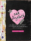 Ask Elizabeth Real Answers to Everything You Secretly Wanted to Ask about Love Friends Yourbody & Life in General