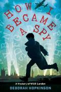 How I Became a Spy A Mystery of WWII London