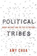 Political Tribes Group Instinct & the Fate of Nations