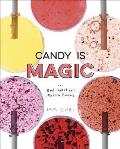 Candy Is Magic Real Ingredients Modern Recipes