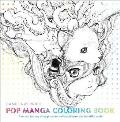 Pop Manga Coloring Book: A Surreal Journey Through a Cute, Curious, Bizarre and Beautiful World