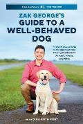 Zak Georges Guide to a Well Behaved Dog Proven Solutions to the Most Common Training Problems for All Ages Breeds & Mixes