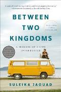 Between Two Kingdoms A Memoir of a Life Interrupted