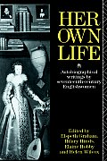 Her Own Life Autobiographical Writings by Seventeenth Century Englishwomen