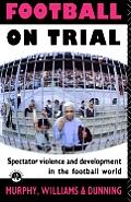 Football On Trial Spectator Violence &