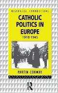 Catholic Politics in Europe: 1918 - 1945