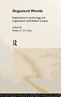 Organized Worlds: Essays in Technology and Organization with Robert Cooper