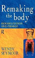 Remaking the Body: Rehabilitation and Change