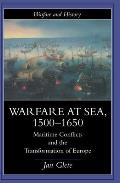 Warfare at Sea, 1500-1650: Maritime Conflicts and the Transformation of Europe