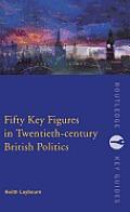 Fifty Key Figures in Twentieth Century British Politics
