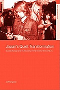 Japans Quiet Transformation Social Change & Civil Society in the 21st Century
