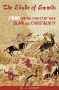 Shade of Swords Jihad & the Conflict Between Islam & Christianity