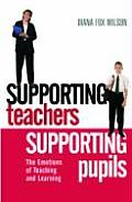 Supporting Teachers, Supporting Pupils: The Emotions of Teaching and Learning