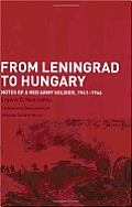 From Leningrad to Hungary: Notes of a Red Army Soldier, 1941-1946