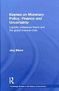 Keynes on Monetary Policy, Finance and Uncertainty: Liquidity Preference Theory and the Global Financial Crisis