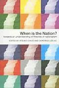 When Is the Nation?: Towards an Understanding of Theories of Nationalism