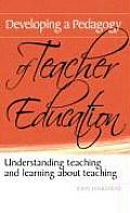 Developing A Pedagogy Of Teacher Education Understanding Teaching & Learning About Teaching