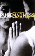 Pure Madness: How Fear Drives the Mental Health System