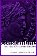 Constantine & The Christian Empire