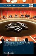 Institutions of the Asia-Pacific: Asean, Apec and Beyond