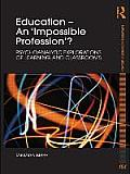Education - An 'Impossible Profession'?: Psychoanalytic Explorations of Learning and Classrooms