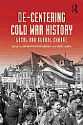 De-Centering Cold War History: Local and Global Change