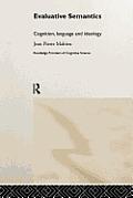 Evaluative Semantics: Cognition, Language and Ideology