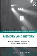 Memory & History Understanding Memory As Source & Subject Edited By Joan Tumblety