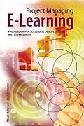 Project Managing E Learning A Handbook for Successful Design Delivery & Management