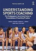 Understanding Sports Coaching The Pedagogical Social & Cultural Foundations Of Coaching Practice