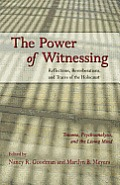 Power Of Witnessing Reflections Reverberations & Traces Of The Holocaust Trauma Psychoanalysis & The Living Mind