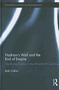 Hadrian's Wall and the End of Empire: The Roman Frontier in the 4th and 5th Centuries