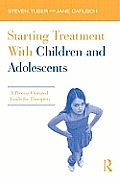 Starting Treatment With Children & Adolescents A Process Oriented Guide For Therapists Steven B Tuber & Jane M Caflisch