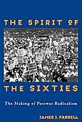 Spirit of the Sixties The Making of Postwar Radicalism