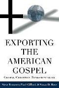 Exporting the American Gospel Global Christian Fundamentalism