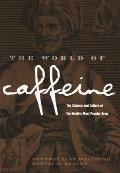 World of Caffeine The Science & Culture of the Worlds Most Popular Drug