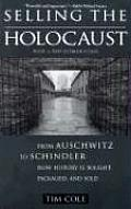 Selling the Holocaust From Auschwitz to Schindler How History is Bought Packaged & Sold