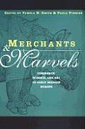 Merchants & Marvels Commerce Science & Art in Early Modern Europe
